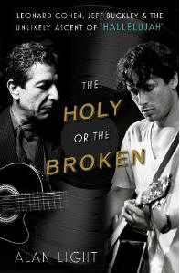 "The Holy or the Broken - Leonard Cohen, Jeff Buckley & the Unlikely Ascent of ""Hallelujah"" by Alan Light"