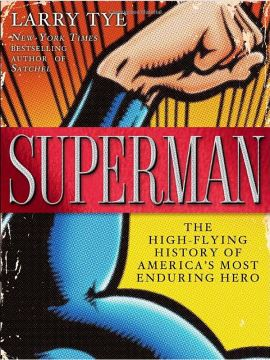"""Superman: The High-Flying History of America's Most Enduring Hero"" by Larry Tye"